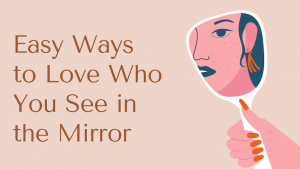Easy Ways to Love Who You See in the Mirror