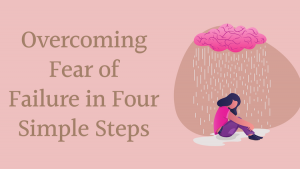 Overcoming Fear of Failure in 4 Simple Steps