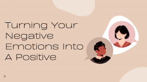 Turning Your Negative Emotions Into A Positive
